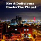 Hot & Delicious-Rocks The Planet