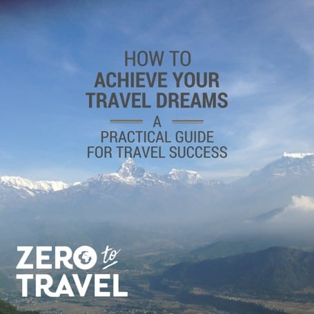 How To Achieve Your Travel Dreams: 7 Strategies For Travel Success